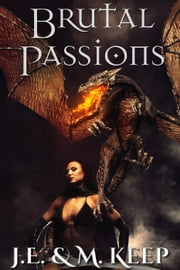 Brutal Passions (Epic Fantasy Romance) ebook by J.E. Keep,M. Keep