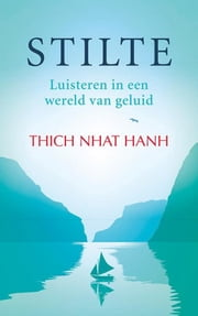 Stilte - luisteren in een wereld vol lawaai ebook by Ronald Hermsen, Nhat Hanh