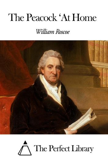 The Peacock 'At Home ebook by William Roscoe