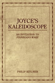 Joyce's Kaleidoscope - An Invitation to Finnegans Wake ebook by Philip Kitcher