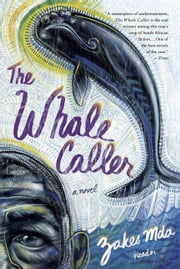 The Whale Caller - A Novel ebook by Zakes Mda