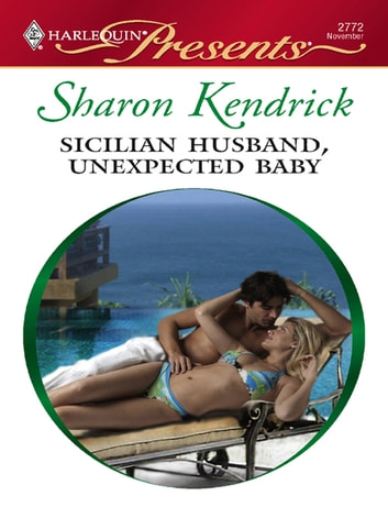 Sicilian Husband, Unexpected Baby - A Secret Baby Romance ebook by Sharon Kendrick