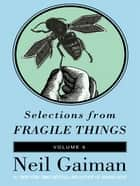 Selections from Fragile Things, Volume Six ebook by Neil Gaiman