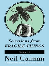 Selections from Fragile Things, Volume Six - A Short Fiction ebook by Neil Gaiman