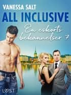 All inclusive - En eskorts bekännelser 7 ebook by Vanessa Salt