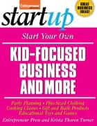 Start Your Own Kid Focused Business and More ebook by Entrepreneur Press