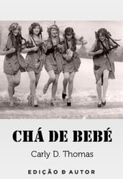 Chá de bebé ebook by Carly D. Thomas