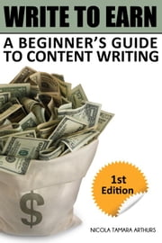 Write to Earn: A Beginner's Guide to Content Writing ebook by Nicola Tamara Arthurs