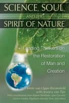 Science, Soul, and the Spirit of Nature - Leading Thinkers on the Restoration of Man and Creation ebook by Irene van Lippe-Biesterfeld, Jessica van Tijn, Rupert Sheldrake,...