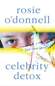 Celebrity Detox - (the fame game) ebook by Rosie O'Donnell