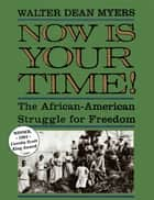 Now Is Your Time! - The African-American Struggle for Freedo ebook by Walter Dean Myers