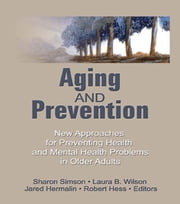 Aging and Prevention - New Approaches for Preventing Health and Mental Health Problems in Older Adults ebook by Robert E Hess