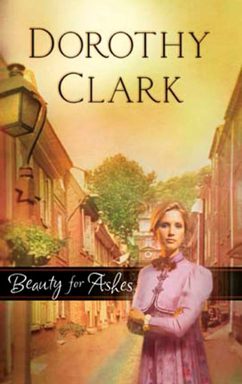 Beauty For Ashes ebook by Dorothy Clark