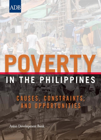 Poverty in the Philippines - Causes, Constraints and Opportunities ebook by Asian Development Bank