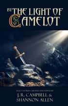 By the Light of Camelot ebook by J. R. Campbell, Shannon Allen