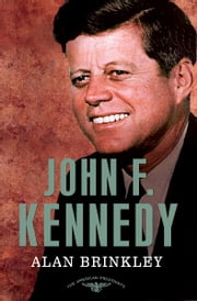 John F. Kennedy - The American Presidents Series: The 35th President, 1961-1963 ebook by Alan Brinkley,Arthur M. Schlesinger,Sean Wilentz