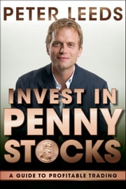 Invest in Penny Stocks - A Guide to Profitable Trading ebook by Peter Leeds