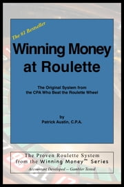 Winning Money at Roulette: The Original System from the CPA Who Beat the Roulette Wheel ebook by Patrick Austin