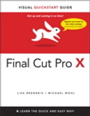Final Cut Pro X: Visual QuickStart Guide - Visual QuickStart Guide ebook by Lisa Brenneis,Michael Wohl