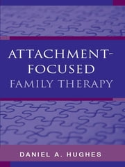 Attachment-Focused Family Therapy ebook by Daniel A. Hughes