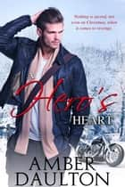 A Hero's Heart ebook by Amber Daulton