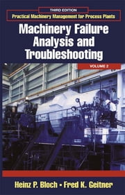 Practical Machinery Management for Process Plants: Volume 2 - Machinery Failure Analysis and Troubleshooting ebook by Heinz P. Bloch,Fred K. Geitner