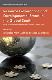 Resource Governance and Developmental States in the Global South - Critical International Political Economy Perspectives ebook by Jewellord Nem Singh,France Bourgouin