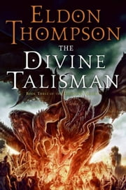 The Divine Talisman - Book Three of the Legend of Asahiel ebook by Eldon Thompson
