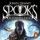 Spook's: Slither's Tale - Book 11 audiobook by Joseph Delaney