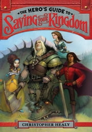 The Hero's Guide to Saving Your Kingdom eBook by Christopher Healy, Todd Harris