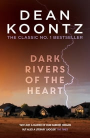 Dark Rivers of the Heart - A story of unrelenting suspense that delivers a high-charged kick ebook by Dean Koontz