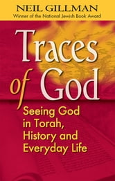 Traces of God - Seeing God in Torah, History and Everyday Life ebook by Rabbi Neil Gillman, PhD