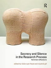 Secrecy and Silence in the Research Process - Feminist Reflections ebook by