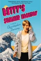 Betty's Summer Vacation ebook by Christopher Durang