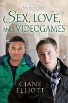 Sex, Love, and Videogames ebook by CJane Elliott