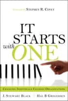 Starts with One, It - Changing Individuals Changes Organizations ebook by J. Stewart Black, Hal Gregersen