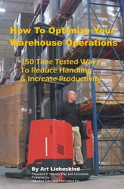 How To Optimize Your Warehouse Operations ebook by Liebeskind, Art