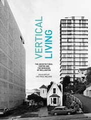 Vertical Living - The Architectural Centre and the Remaking of Wellington ebook by Julia Gatley,Paul Walker