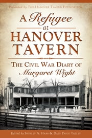 A Refugee at Hanover Tavern: The Civil War Diary of Margaret Wight ebook by The Hanover Tavern Foundation, Shirley A. Haas, Dale Paige Talley