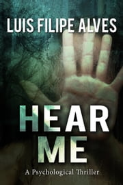 Hear Me - A psychological thriller ebook by Luis Filipe Alves