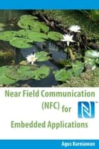 Near Field Communication (NFC) for Embedded Applications ebook by Agus Kurniawan