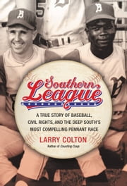 Southern League - A True Story of Baseball, Civil Rights, and the Deep South's Most Compelling Pennant Race ebook by Larry Colton