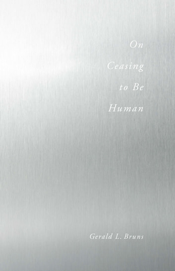 On Ceasing to Be Human ebook by Gerald Bruns