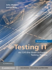 Testing IT - An Off-the-Shelf Software Testing Process ebook by John Watkins,Simon Mills