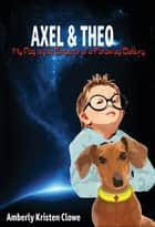 Axel & Theo: My Dog is the Emperor of a Faraway Galaxy Ebook di Amberly Kristen Clowe