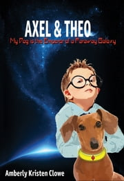 Axel & Theo: My Dog is the Emperor of a Faraway Galaxy ebook by Amberly Kristen Clowe