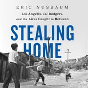 Stealing Home - Los Angeles, the Dodgers, and the Lives Caught in Between audiobook by Eric Nusbaum