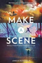Make a Scene Revised and Expanded Edition - Writing a Powerful Story One Scene at a Time ebook by Jordan Rosenfeld