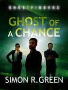 Ghost of a Chance - Ghost Finders Book 1 ebook by Simon Green