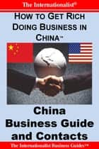 How to Get Rich Doing Business in China - China Business Guide and Contacts ebook by Patrick W. Nee